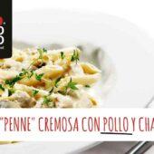 Pasta «penne» cremosa con pollo y champiñones
